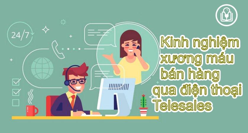 kinh nghiệm xương máu bán hàng qua điện thoại telesales