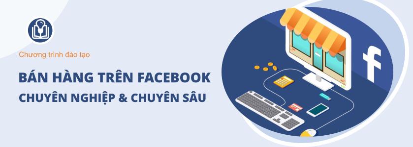Khóa học Bán hàng trên facebook chuyên nghiệp và chuyên sâu